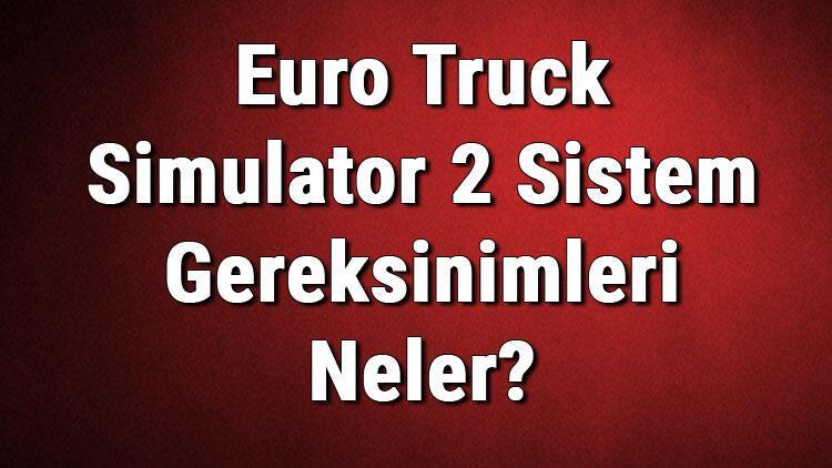 Euro Truck Simulator 2 Sistem Gereksinimleri Neler Ets 2 İçin Önerilen Ve Minimum (En Düşük) Gereksinimler
