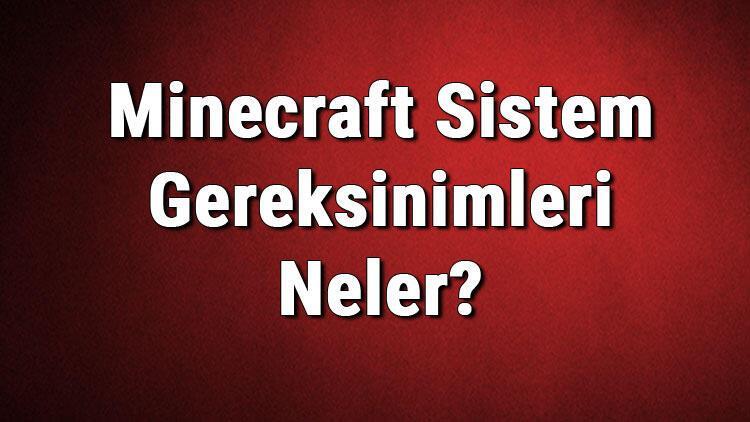 Minecraft Sistem Gereksinimleri Neler? Minecraft İçin Önerilen Ve Minimum (En Düşük) Gereksinimler