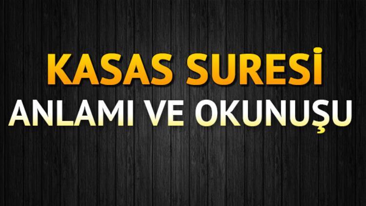 Kasas Suresi Oku - Kasas Suresi Anlamı, Tefsiri, Türkçe ve Arapça Okunuşu (Diyanet Meali)