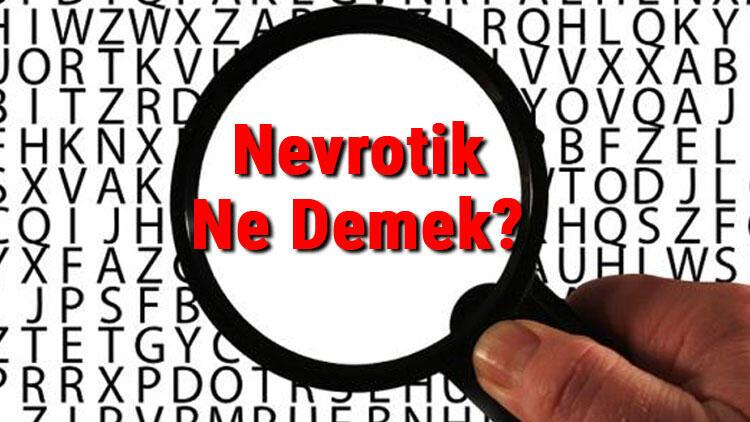 Nevrotik Ne Demek? Nevrotik Nedir? Nevrotik Tdk Kelime Anlamı