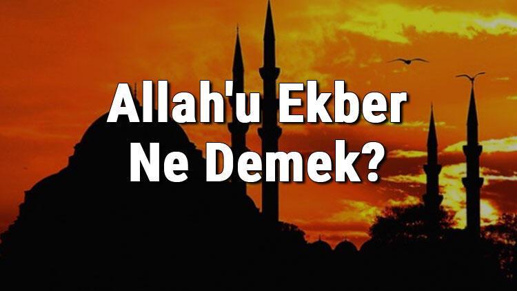 Allah'u Ekber Ne Demek? Allah'u Ekber Fazileti Ve Türkçe Anlamı