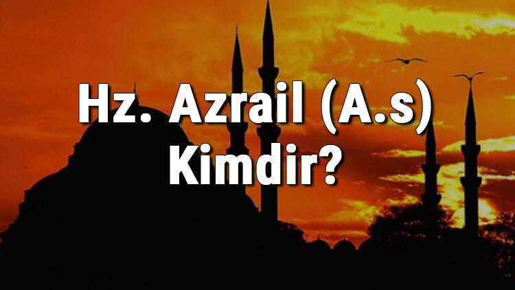 Hz. Azrail (A.s) Kimdir? Ölüm Meleği Hazret-İ Azrail'in Görevi Nedir?