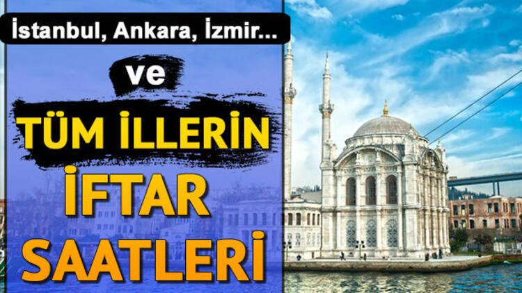 İftar saati ne zaman, iftar vakti ezan kaçta okunacak? İstanbul Ankara, İzmir il il iftar saatleri (9 Mayıs)