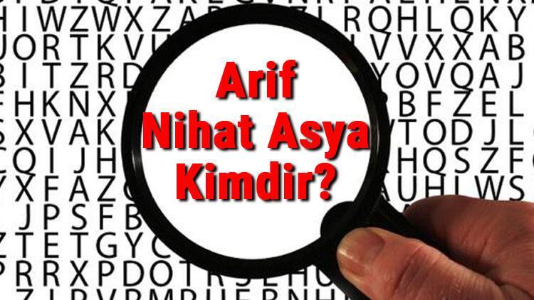 Arif Nihat Asya Kimdir? Arif Nihat Asya'nın Kısaca Hayatı, Eserleri (Kitapları), Sözleri Ve Şiirleri