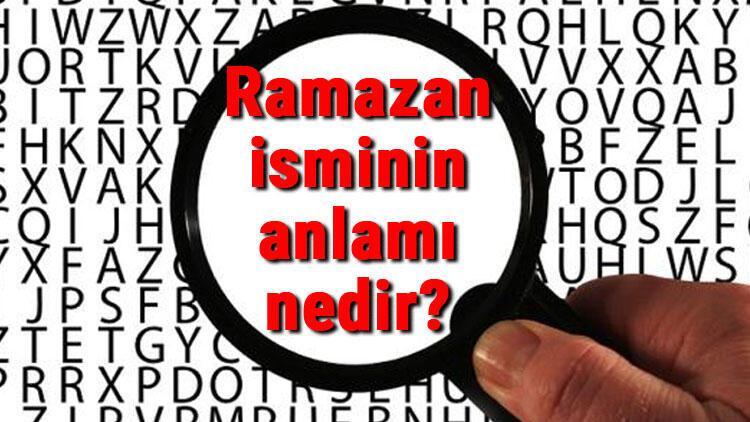 Ramazan isminin anlamı nedir? Ramazan ne demek