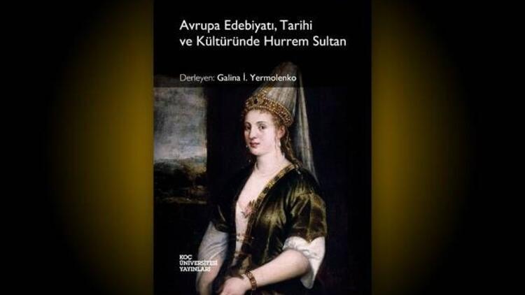 Avrupa'nın gözüyle Hürrem Sultan!