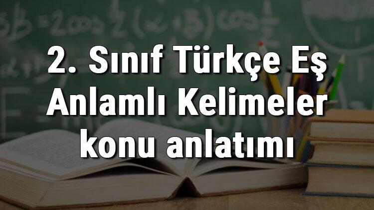 2. Sınıf Türkçe Eş Anlamlı Kelimeler konu anlatımı