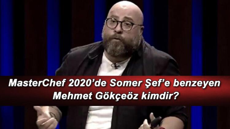 MasterChef 2020'de Somer Şef'e benzeyen Mehmet Gökçeöz kimdir?