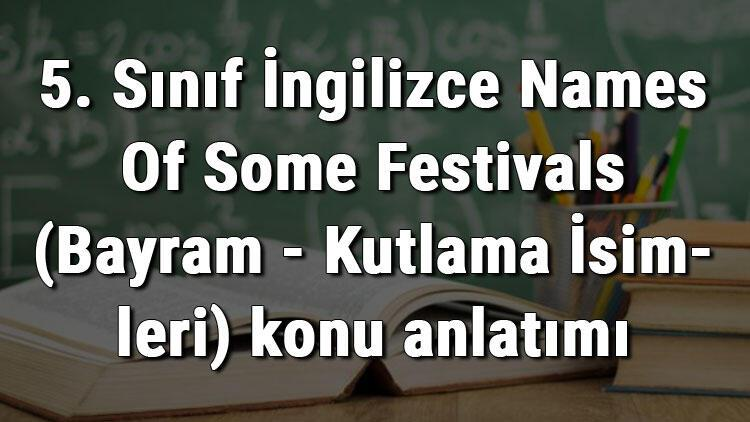 5. Sınıf İngilizce Names Of Some Festivals (Bayram - Kutlama İsimleri) konu anlatımı