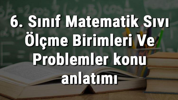 6. Sınıf Matematik Sıvı Ölçme Birimleri Ve Problemler konu anlatımı