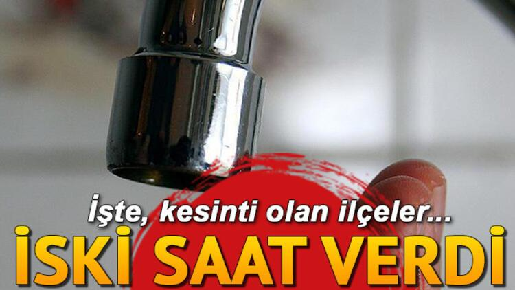 Sular ne zaman gelecek İSKİ 29 Temmuz su kesintisi listesi