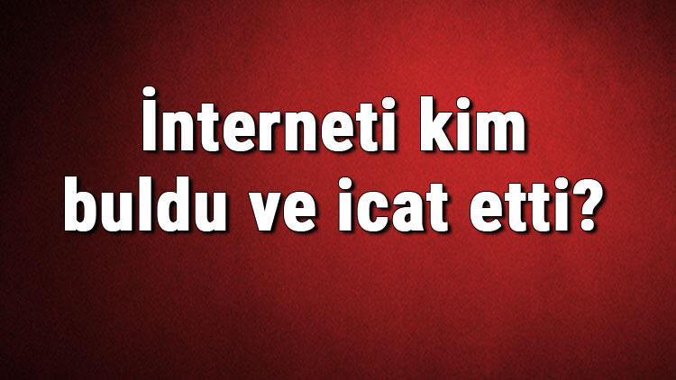 İnterneti kim buldu ve icat etti? İnternet ne zaman bulundu