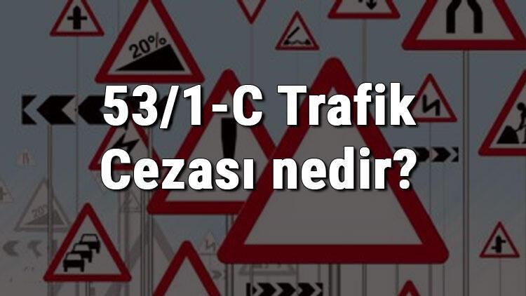 53/1-C Trafik Cezası nedir? Madde 53/1-C Dönel Kavşak Dönüş Kuralına Uymamak Cezası ne kadar? (2020)