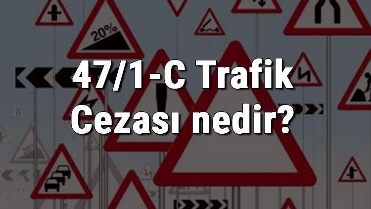 47/1-C Trafik Cezası nedir? Madde 47/1-C Trafik İşaretlerine Uymama Cezası ne kadar? Ceza puanı kaçtır? (2020)