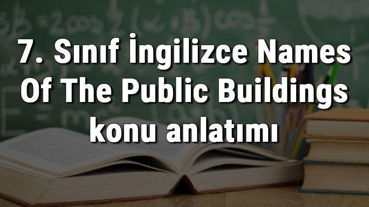 7. Sınıf İngilizce Names Of The Public Buildings (Kamu Binalarının İsimleri) konu anlatımı