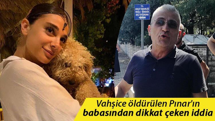 Vahşice öldürülen Pınar'ın babasından dikkat çeken iddia: Kızımla en son görüşen kişi...