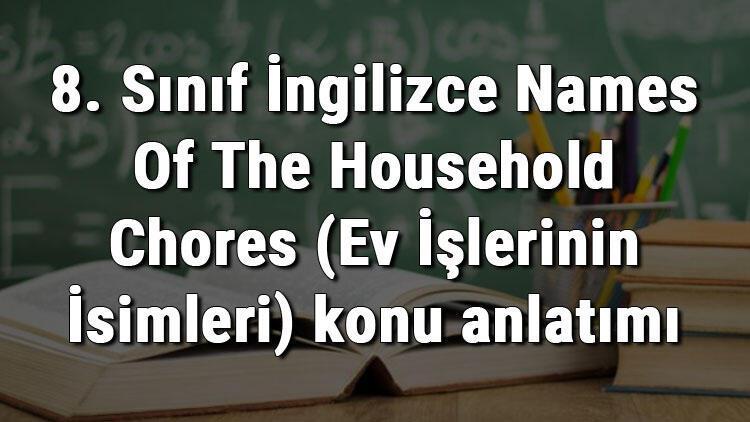 8. Sınıf İngilizce Names Of The Household Chores (Ev İşlerinin İsimleri) konu anlatımı