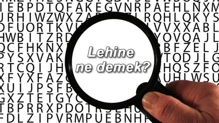 Lehine ne demek? Lehine nedir? Lehine TDK kelime anlamı