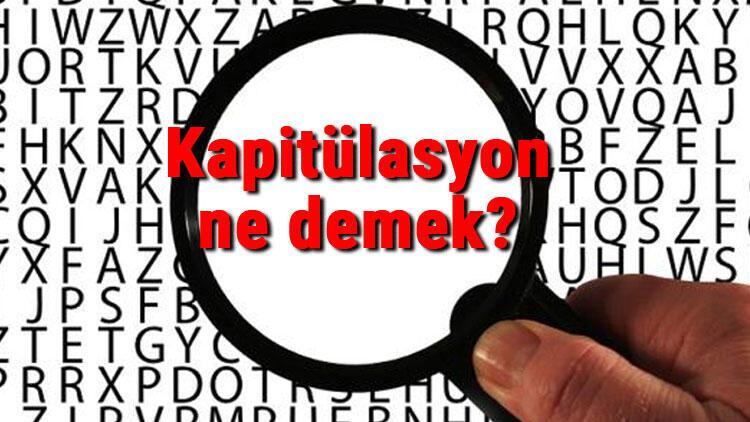 Kapitülasyon ne demek Kapitülasyon nedir Kapitülasyon TDK kelime anlamı