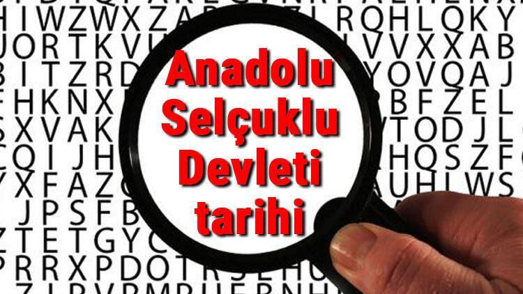 Anadolu Selçuklu Devleti tarihi - Anadolu Selçuklular Kuruluşu, Kurucusu, Hükümdarları, Sınırları Ve Yıkılışı hakkında özet bilgi