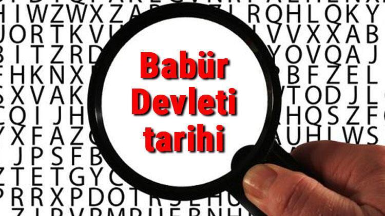 Babür Devleti tarihi - Babürlüler Kuruluşu, Kurucusu, Hükümdarları, Sınırları Ve Yıkılışı hakkında özet bilgi