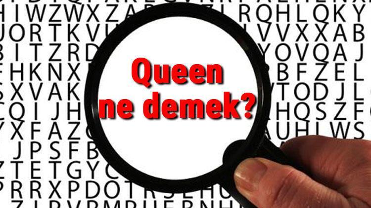 Queen ne demek? İngilizce Queen kelimesinin Türkçe anlamı nedir?