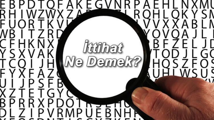 İttihat Ne Demek? İttihat Nedir? İttihat Kelimesi TDK Sözlük Anlamı