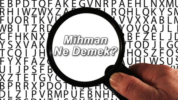 Mihman Ne Demek? Mihman Nedir? Mihman Kelimesi TDK Sözlük Anlamı