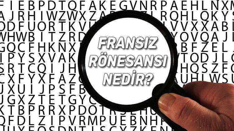 Fransız Rönesansı Nedir? Fransız Rönesansı Tarihi, Sanatçıları, Edebiyatı, Mimarisi, Nedenleri Ve Sonuçları