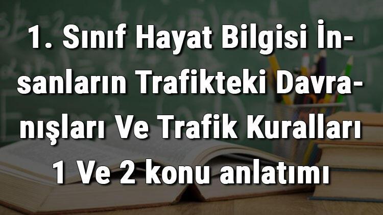 1. Sınıf Hayat Bilgisi İnsanların Trafikteki Davranışları Ve Trafik Kuralları 1 Ve 2 konu anlatımı