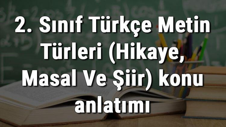 2. Sınıf Türkçe Metin Türleri (Hikaye, Masal Ve Şiir) konu anlatımı