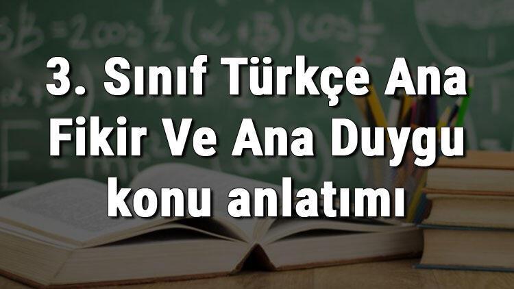 3. Sınıf Türkçe Ana Fikir Ve Ana Duygu konu anlatımı