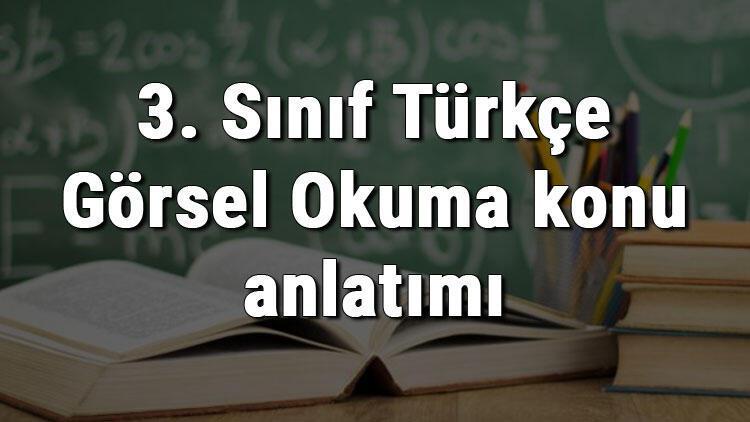 3. Sınıf Türkçe Görsel Okuma konu anlatımı