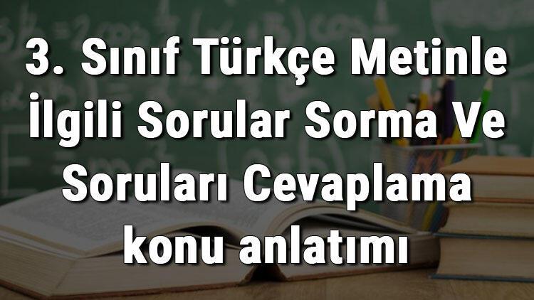 3. Sınıf Türkçe Metinle İlgili Sorular Sorma Ve Soruları Cevaplama konu anlatımı
