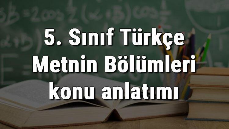 5. Sınıf Türkçe Metnin Bölümleri konu anlatımı