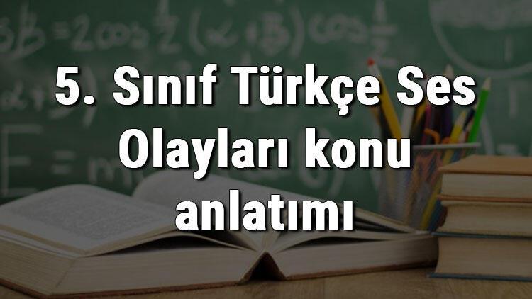 5. Sınıf Türkçe Ses Olayları konu anlatımı