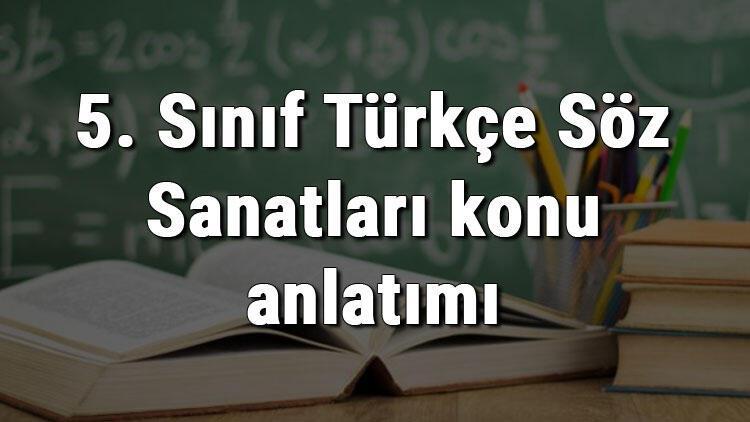5. Sınıf Türkçe Söz Sanatları konu anlatımı