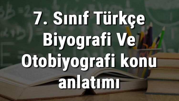 7. Sınıf Türkçe Biyografi Ve Otobiyografi konu anlatımı