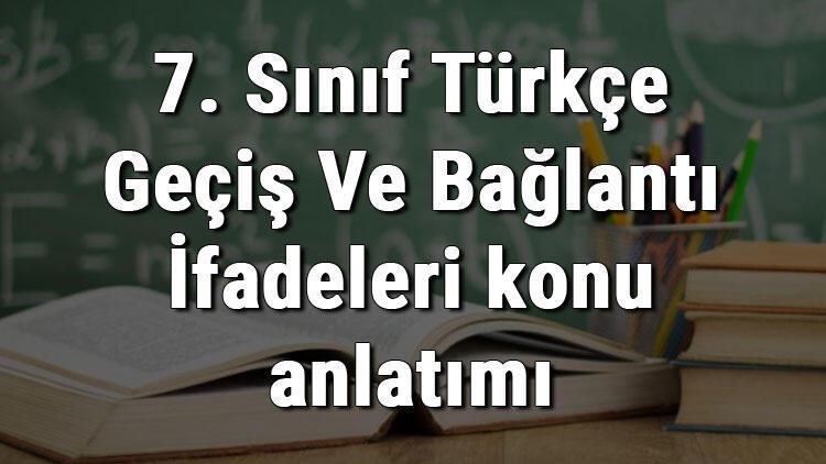 7. Sınıf Türkçe Geçiş Ve Bağlantı İfadeleri konu anlatımı