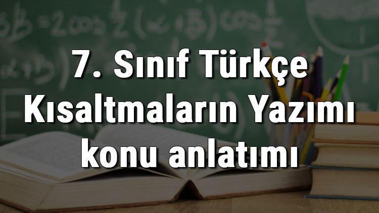 7. Sınıf Türkçe Kısaltmaların Yazımı konu anlatımı