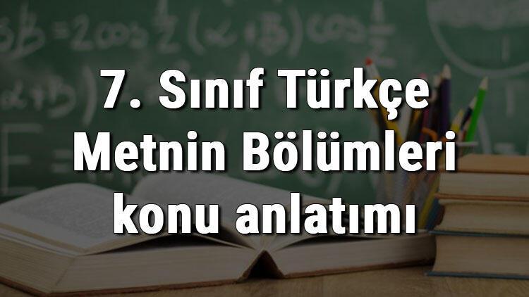 7. Sınıf Türkçe Metnin Bölümleri konu anlatımı