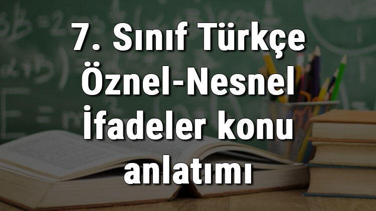 7. Sınıf Türkçe Öznel-Nesnel İfadeler konu anlatımı