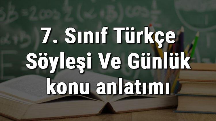 7. Sınıf Türkçe Söyleşi Ve Günlük konu anlatımı