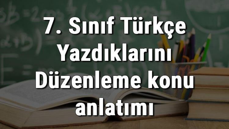 7. Sınıf Türkçe Yazdıklarını Düzenleme konu anlatımı