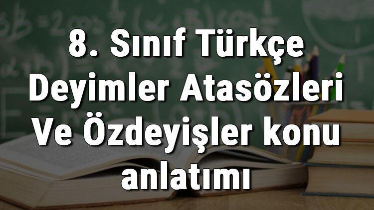 8. Sınıf Türkçe Deyimler Atasözleri Ve Özdeyişler konu anlatımı