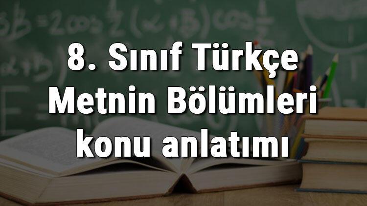 8. Sınıf Türkçe Metnin Bölümleri konu anlatımı