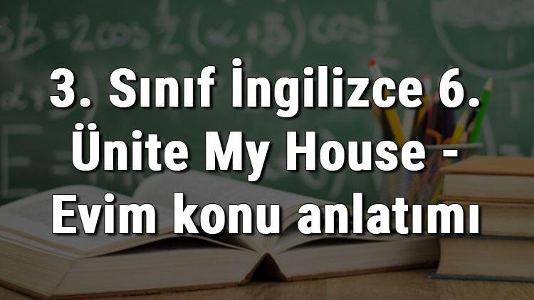 3. Sınıf İngilizce 6. Ünite My House - Evim konu anlatımı