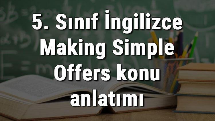 5. Sınıf İngilizce Making Simple Offers konu anlatımı