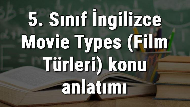 5. Sınıf İngilizce Movie Types (Film Türleri) konu anlatımı