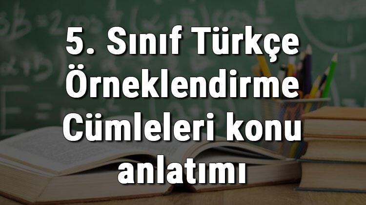 5. Sınıf Türkçe Örneklendirme Cümleleri konu anlatımı